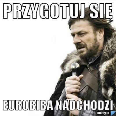 Przygotuj się EURObiba nadchodzi