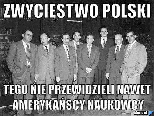 ZWYCIĘSTWO POLSKI  TEGO NIE PRZEWIDZIELI NAWET AMERYKAŃSCY NAUKOWCY