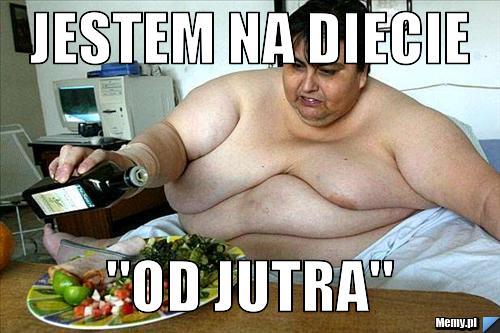 """Jestem na diecie \""""Od jutra\"""""""