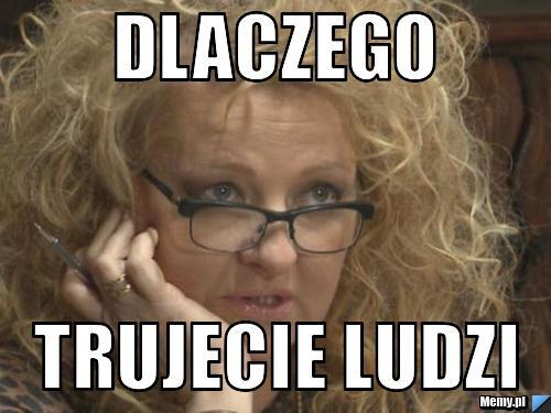 Dlaczego trujecie ludzi - Memy.pl
