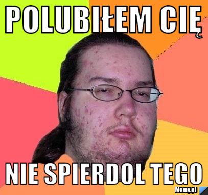 http://i1.memy.pl/obrazki/0ced463682_polubilem_cie.jpg
