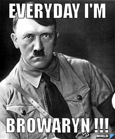 Everyday I\'m Browaryn !!!