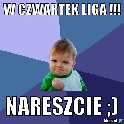 W czwartek Liga !!! Nareszcie ;)