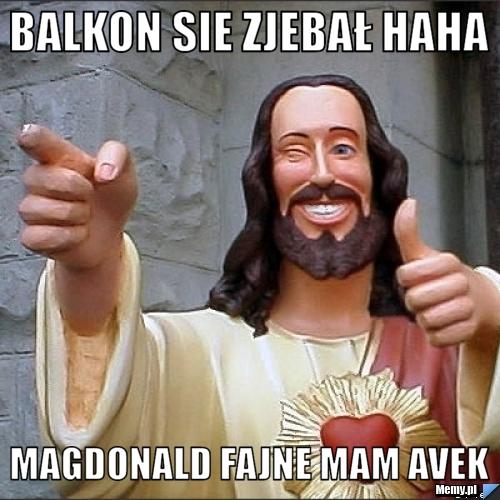 BALKON SIE ZJEBAŁ HAHA MAGDONALD FAJNE MAM AVEK