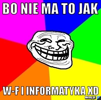 Bo nie ma to jak  W-f i informatyka xd