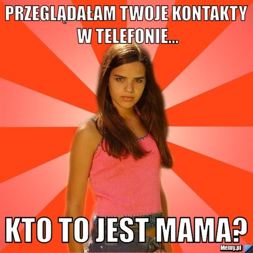 Przeglądałam Twoje Kontakty w Telefonie... Kto To Jest Mama?