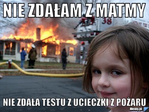 Nie zdałam z matmy nie zdała testu z ucieczki z pożaru