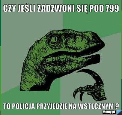 Czy jeśli zadzwoni się pod 799 To policja Przyjedzie na wstecznym ?