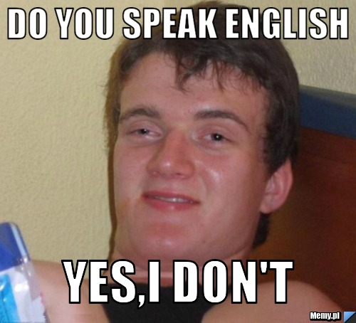 Do you speak english Yes,I don\'t