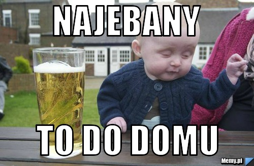 najebany to do domu