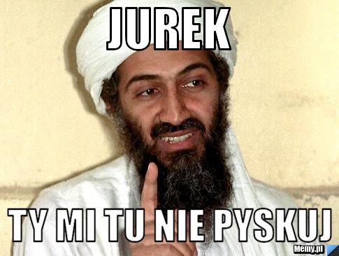 Jurek ty mi tu nie pyskuj - 434d780252_jurek