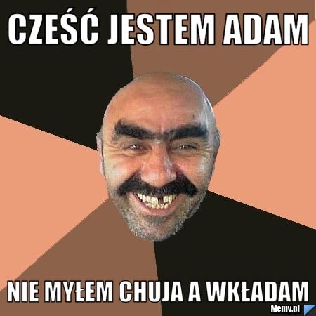 44c5891350_czesc_jestem_adam_.jpg