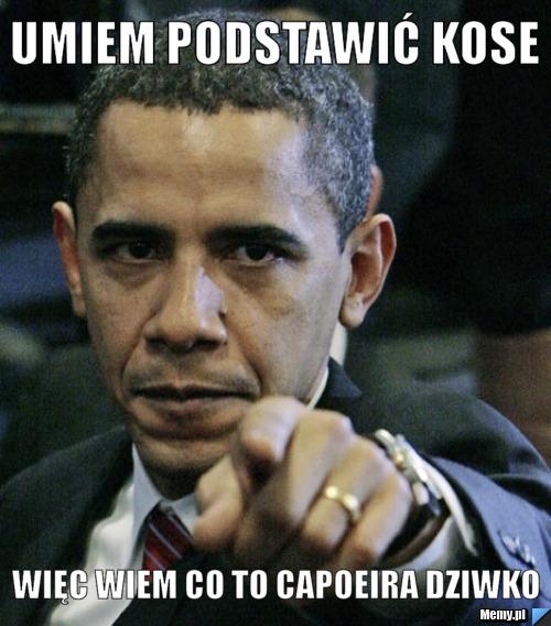 Umiem podstawić kose Więc wiem co to capoeira Dziwko