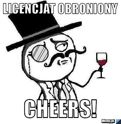 Licencjat obroniony cheers!