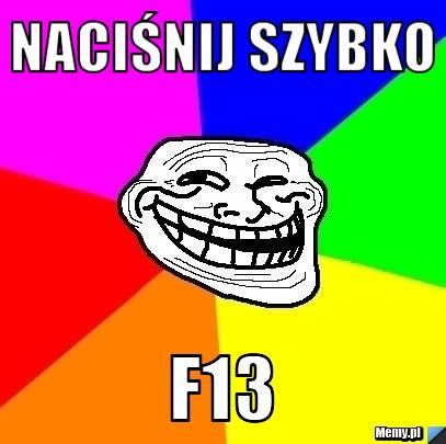 NACIŚNIJ SZYBKO F13