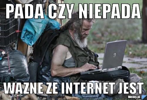PADA CZY NIEPADA  WAZNE ZE INTERNET JEST