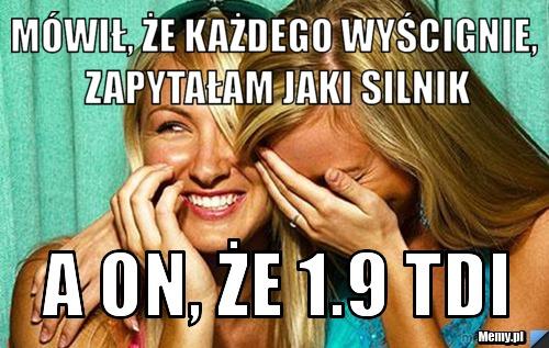 [Obrazek: 5d0f467384_mowil_ze_kazdego_wyscignie_za...silnik.jpg]