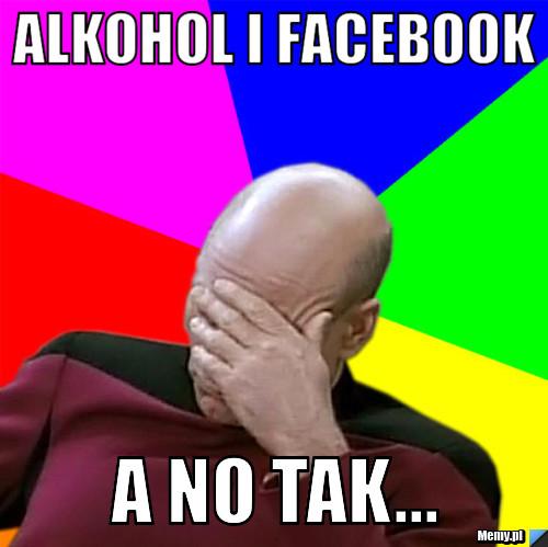 Alkohol i Facebook A no tak...