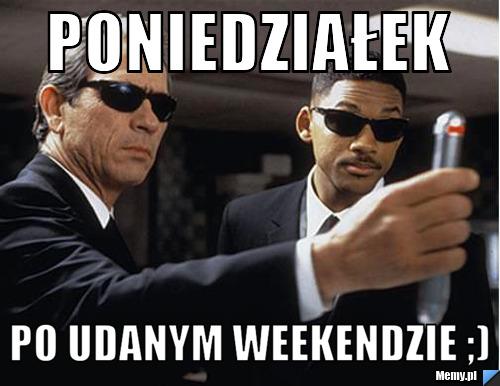 Poniedziałek  po udanym weekendzie ;)