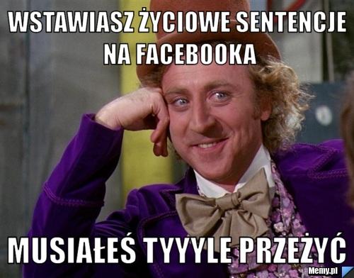 Wstawiasz życiowe Sentencje Na Facebooka Musiałeś Tyyyle