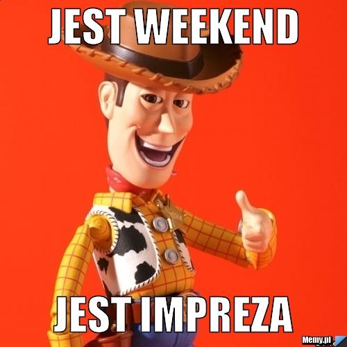 Jest weekend Jest impreza