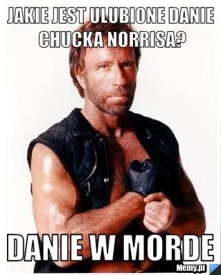Jakie jest ulubione danie Chucka Norrisa? Danie w morde