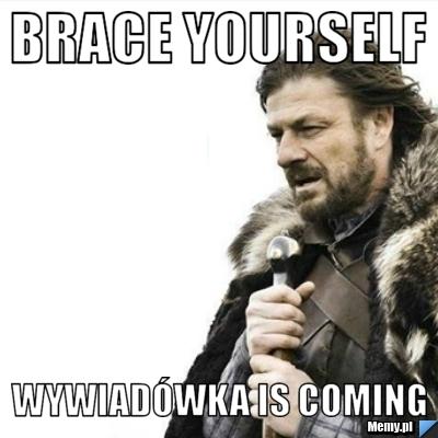 Brace Yourself Wywiadówka is Coming