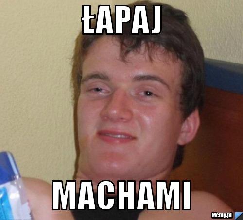 Łapaj Machami