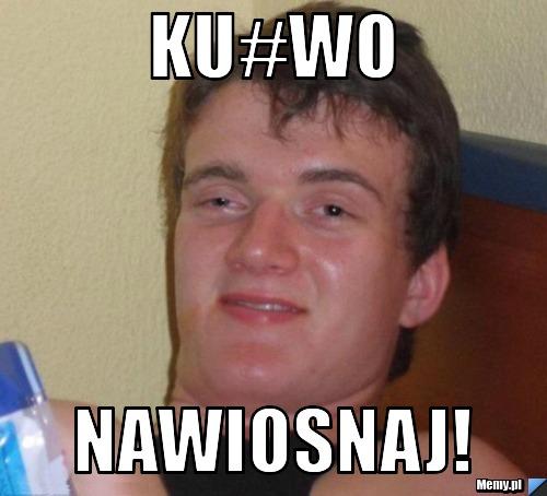 ku#wo nawiosnaj!