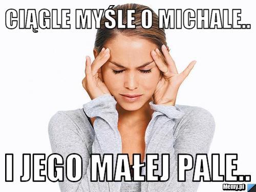 7ce7379294_ciagle_mysle_o_michale.jpg