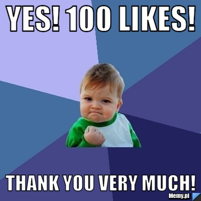 Yes 100 likes thank you very much memy pl