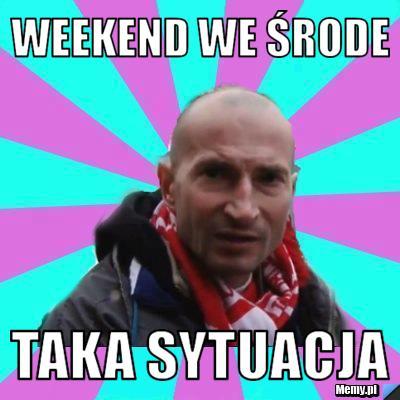 weekend we środe taka sytuacja