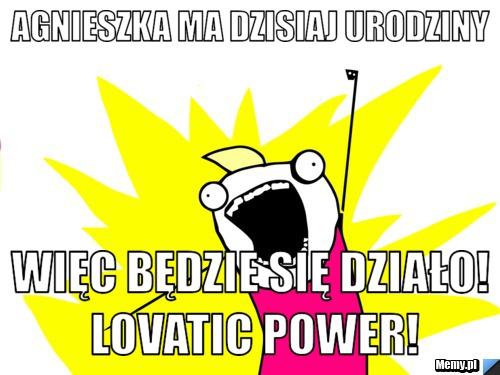 Agnieszka Ma Dzisiaj Urodziny Wiec Bedzie Sie Dzialo Lovatic Power Memy Pl