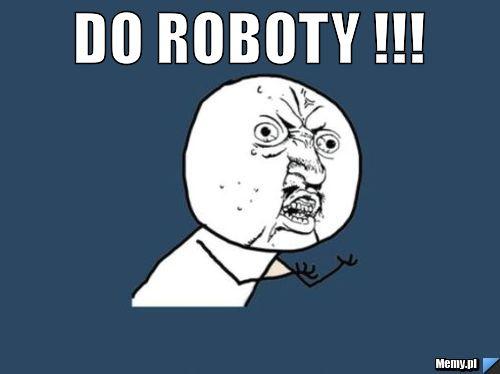 DO ROBOTY !!!