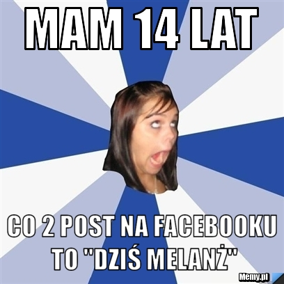 "Mam 14 lat co 2 post na facebooku to ""dziś melanż\"""