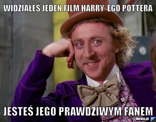 Widziałeś jeden film Harry`ego Pottera Jesteś jego prawdziwym fanem