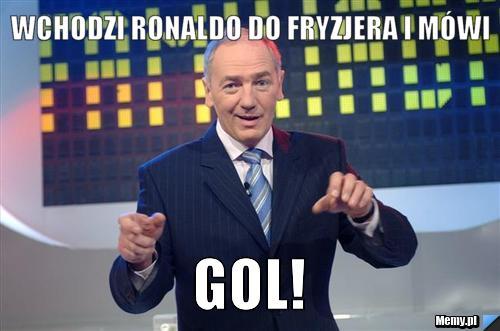 Wchodzi ronaldo do fryzjera i mówi GOL!