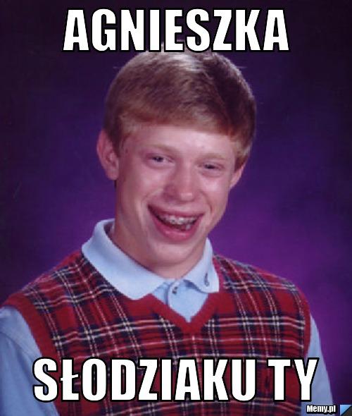 Agnieszka Slodziaku Ty Memy Pl