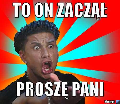 to on zaczął  proszę pani