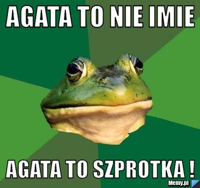 [Obrazek: c7d9452256_agata_to_nie_imie.jpg]