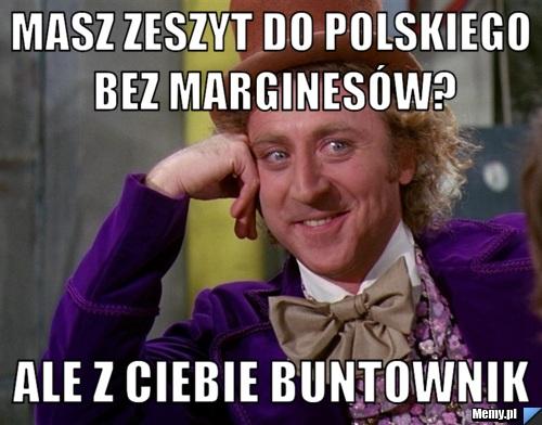 Masz zeszyt do polskiego bez marginesów? ale z ciebie buntownik