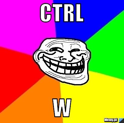CTRL W
