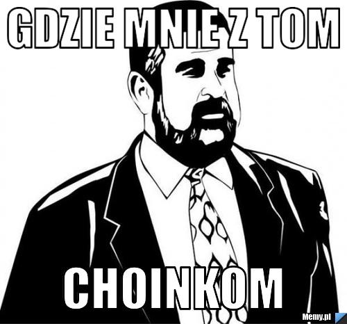 Gdzie Mnie z tom Choinkom