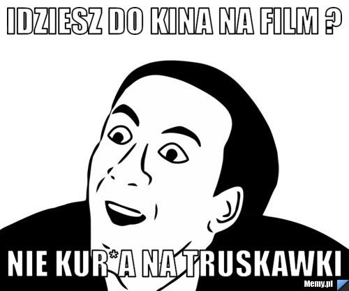 f225261232_idziesz_do_kina_na_film_.jpg