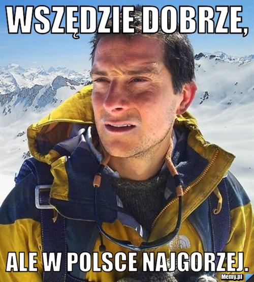 Wszędzie dobrze, ale w Polsce najgorzej.