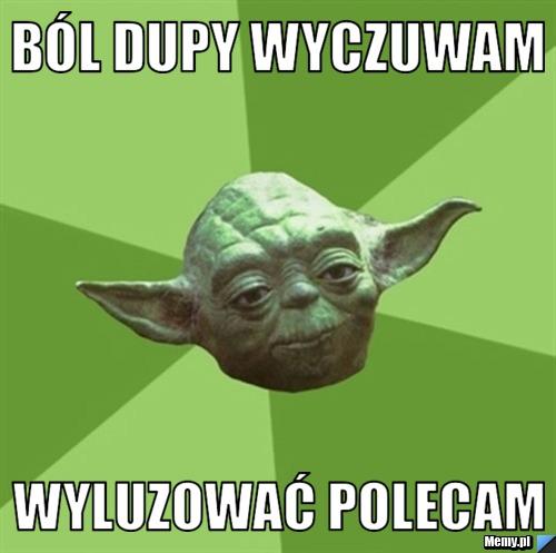 [Obrazek: f5c7876761_bol_dupy_wyczuwam.jpg]