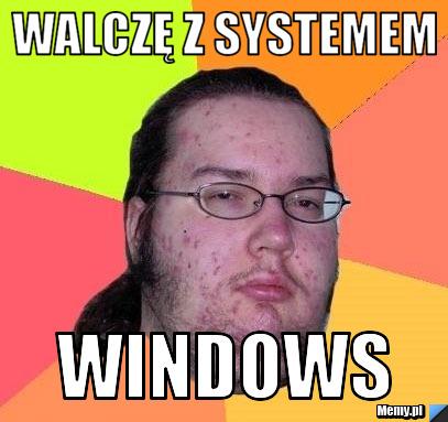 walczę z systemem windows
