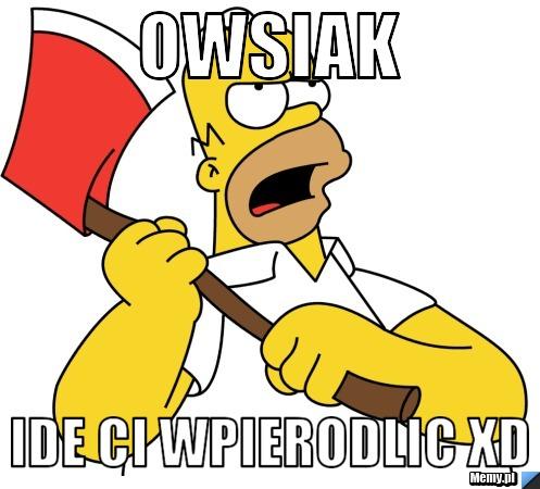 Owsiak  Ide ci wpierodlic xd