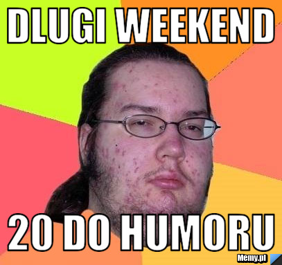 dlugi weekend  20 do humoru